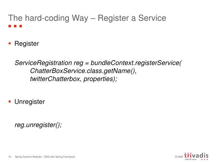 The hard-coding Way – Register a Service<br />Register<br />ServiceRegistration reg = bundleContext.registerService(Chat...
