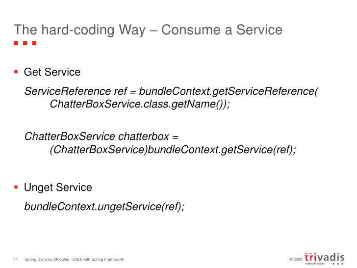 The hard-coding Way – Consume a Service<br />Get Service<br />ServiceReference ref = bundleContext.getServiceReference(C...