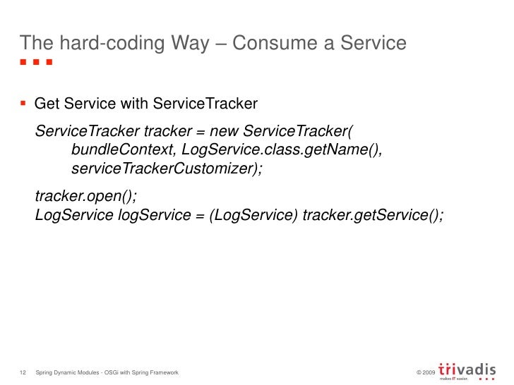 The hard-coding Way – Consume a Service<br />Get Service with ServiceTracker<br />ServiceTracker tracker = new ServiceTra...