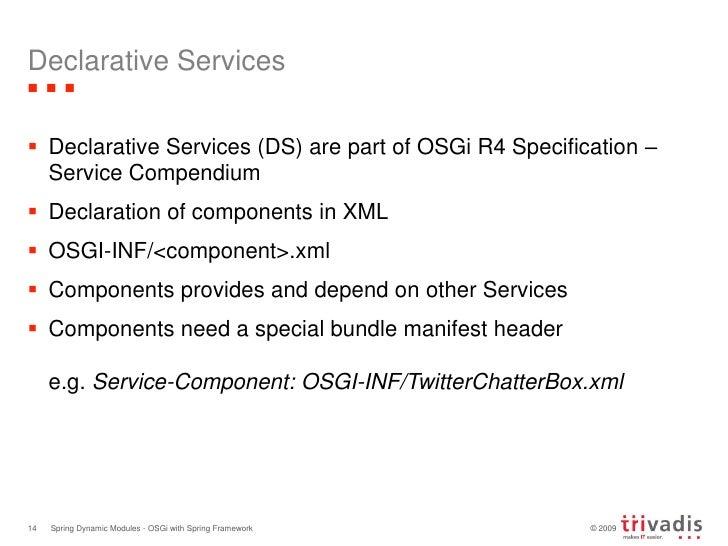 Declarative Services<br />Declarative Services (DS) are part of OSGi R4 Specification – Service Compendium<br />Declaratio...