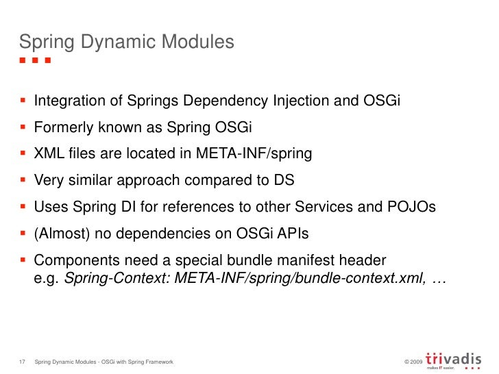 Spring Dynamic Modules<br />Integration of Springs Dependency Injection and OSGi<br />Formerly known as Spring OSGi<br />X...
