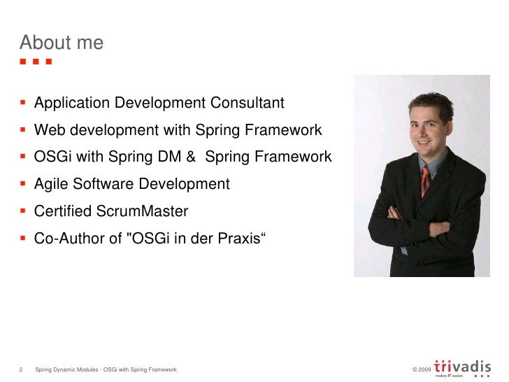 About me<br />Application Development Consultant<br />Web development with Spring Framework<br />OSGi with Spring DM &  Sp...