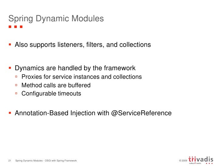 Spring Dynamic Modules<br />Also supports listeners, filters, and collections<br />Dynamics are handled by the framework<b...
