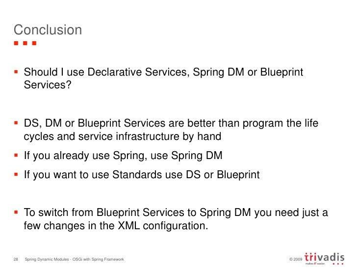Conclusion<br />Should I use Declarative Services, Spring DM or Blueprint Services?<br />DS, DM or Blueprint Services are ...
