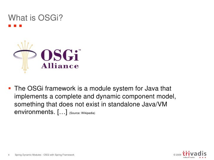 What is OSGi?<br />The OSGi framework is a module system for Java that implements a complete and dynamic component model, ...