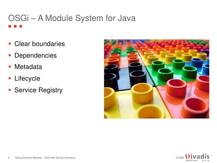 OSGi – A Module System for Java<br />Clear boundaries<br />Dependencies<br />Metadata<br />Lifecycle<br />Service Registry...