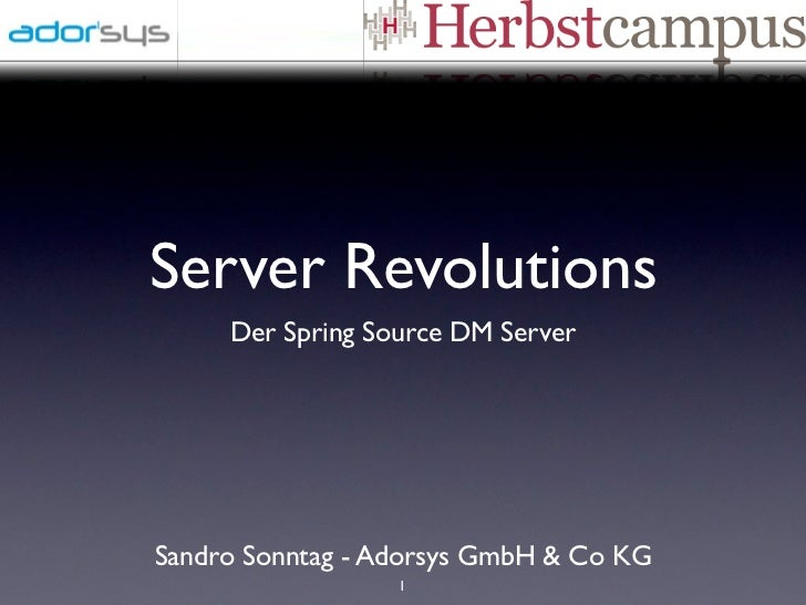 Server Revolutions     Der Spring Source DM ServerSandro Sonntag - Adorsys GmbH & Co KG                  1