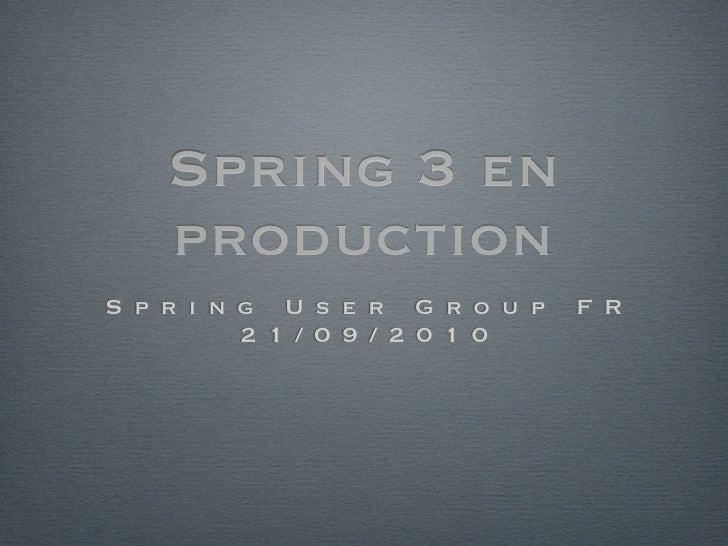 Spring 3 en     production S p r i n g U s e r G r o u p   F R           2 1 / 0 9 / 2 0 1 0
