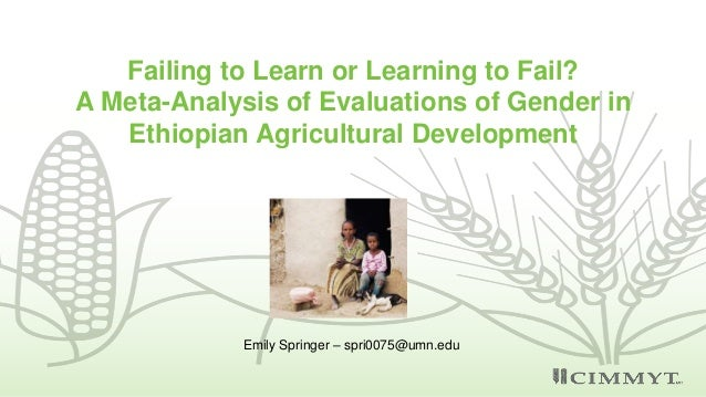Failing to Learn or Learning to Fail? A Meta-Analysis of Evaluations of Gender in Ethiopian Agricultural Development Emily...