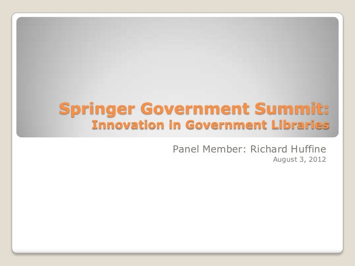 Springer Government Summit:   Innovation in Government Libraries              Panel Member: Richard Huffine               ...
