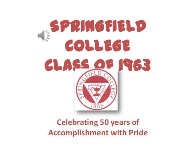 SPRINGFIELDCOLLEGEClass of 1963Celebrating 50 years ofAccomplishment with Pride