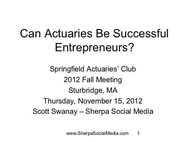 Can Actuaries Be Successful     Entrepreneurs?       Springfield Actuaries' Club           2012 Fall Meeting            St...