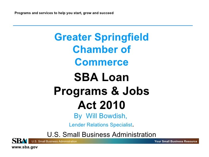Greater Springfield Chamber of Commerce SBA Loan Programs & Jobs Act 2010 By  Will Bowdish,  Lender Relations Specialist ....