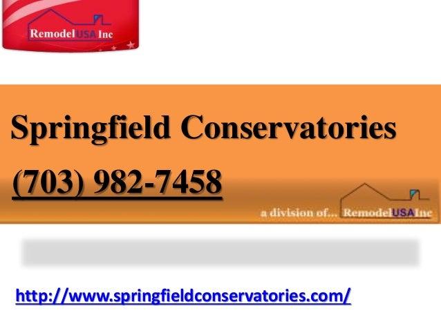 http://www.springfieldconservatories.com/ Springfield Conservatories (703) 982-7458