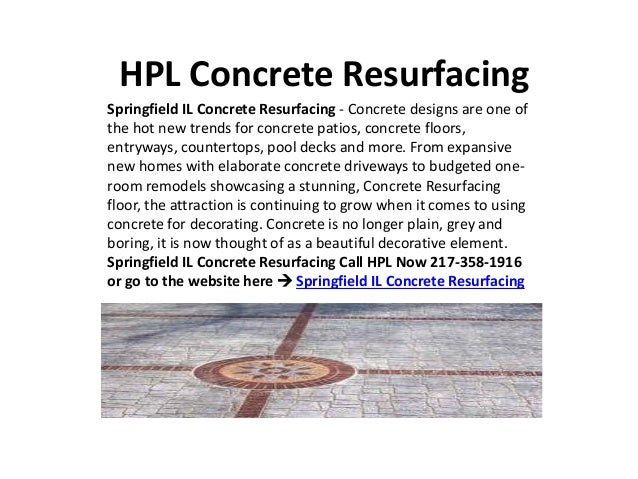 HPL Concrete ResurfacingSpringfield IL Concrete Resurfacing - Concrete designs are one ofthe hot new trends for concrete p...