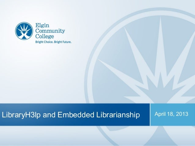 1LibraryH3lp and Embedded Librarianship April 18, 2013