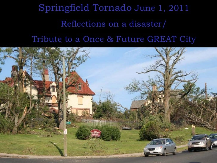 Springfield Tornado  June 1, 2011 Reflections on a disaster/ Tribute to a Once & Future GREAT City