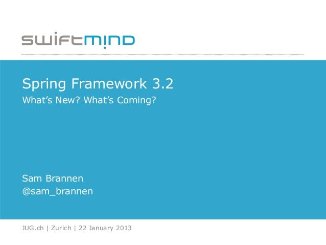"Spring Framework 3.2What""s New? What""s Coming?Sam Brannen@sam_brannenJUG.ch 