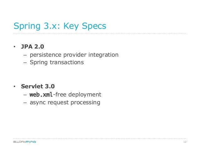 Spring 3.x: Key Specs • JPA 2.0 – persistence provider integration – Spring transactions  • Servlet 3.0 – web.xml-fre...