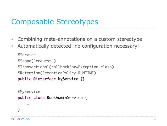 Composable Stereotypes • Combining meta-annotations on a custom stereotype • Automatically detected: no configuration ne...