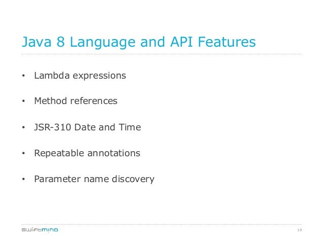Java 8 Language and API Features • Lambda expressions • Method references • JSR-310 Date and Time • Repeatable annotat...