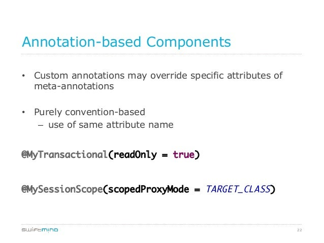 Annotation-based Components • Custom annotations may override specific attributes of meta-annotations • Purely conventio...
