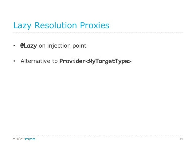 Lazy Resolution Proxies • @Lazy on injection point • Alternative to Provider<MyTargetType>  23