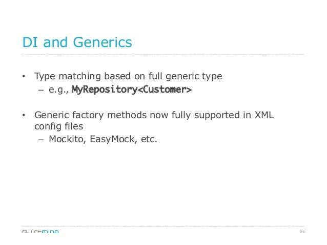 DI and Generics • Type matching based on full generic type – e.g., MyRepository<Customer> • Generic factory methods no...
