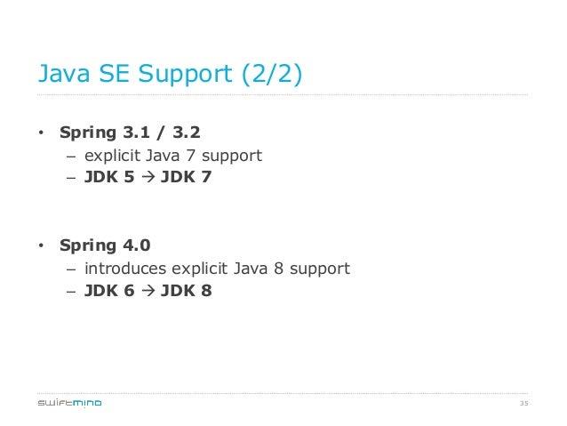 Java SE Support (2/2) • Spring 3.1 / 3.2 – explicit Java 7 support – JDK 5 à JDK 7  • Spring 4.0 – introduces explic...