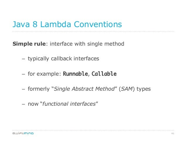 Java 8 Lambda Conventions Simple rule: interface with single method – typically callback interfaces – for example: Runna...