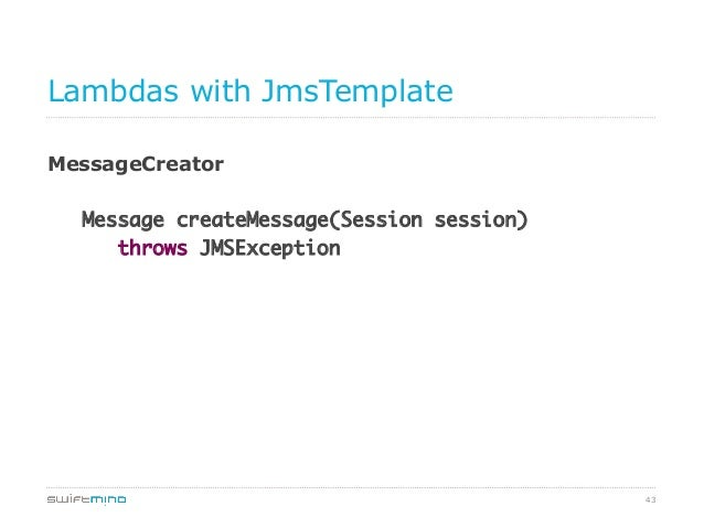 Lambdas with JmsTemplate MessageCreator Message createMessage(Session session) throws JMSException  43