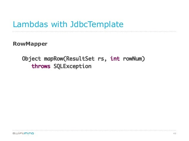 Lambdas with JdbcTemplate RowMapper Object mapRow(ResultSet rs, int rowNum) throws SQLException  45