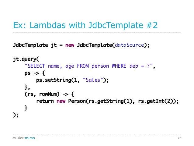 """Ex: Lambdas with JdbcTemplate #2 JdbcTemplate jt = new JdbcTemplate(dataSource);  jt.query( """"SELECT name, age FROM pers..."""