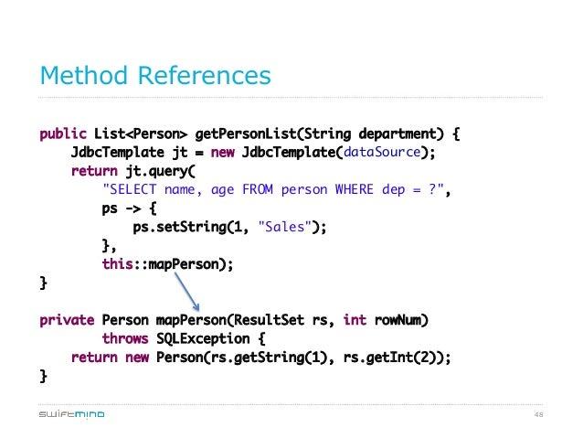 Method References public List<Person> getPersonList(String department) { JdbcTemplate jt = new JdbcTemplate(dataSource);...