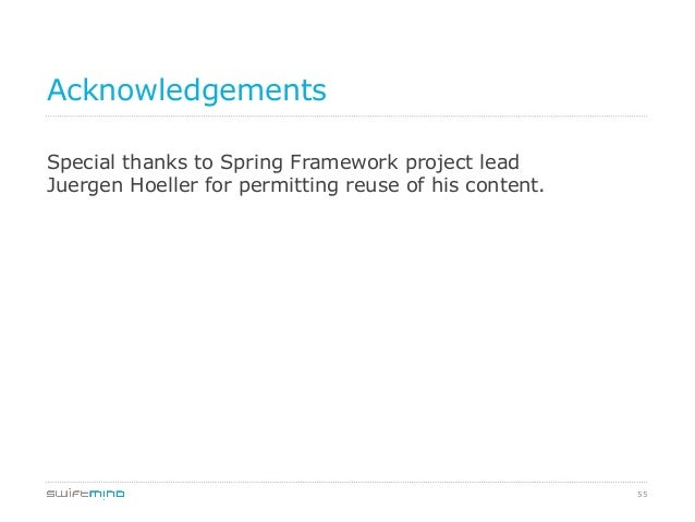 Acknowledgements Special thanks to Spring Framework project lead Juergen Hoeller for permitting reuse of his content.  55