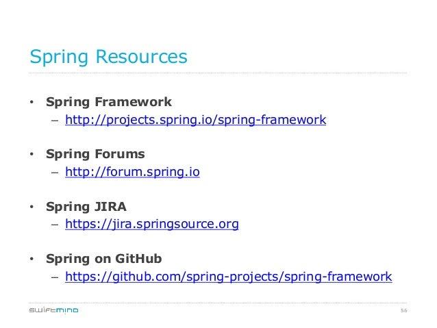 Spring Resources • Spring Framework – http://projects.spring.io/spring-framework • Spring Forums – http://forum.spring...