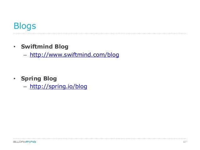 Blogs • Swiftmind Blog – http://www.swiftmind.com/blog  • Spring Blog – http://spring.io/blog  57