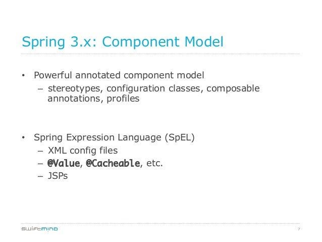 Spring 3.x: Component Model • Powerful annotated component model – stereotypes, configuration classes, composable annota...