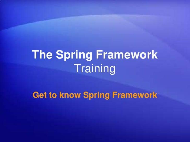 The Spring Framework Training<br />Get to know Spring Framework<br />Rohit Prabhakar<br />http://rohitprabhakar.com<br />