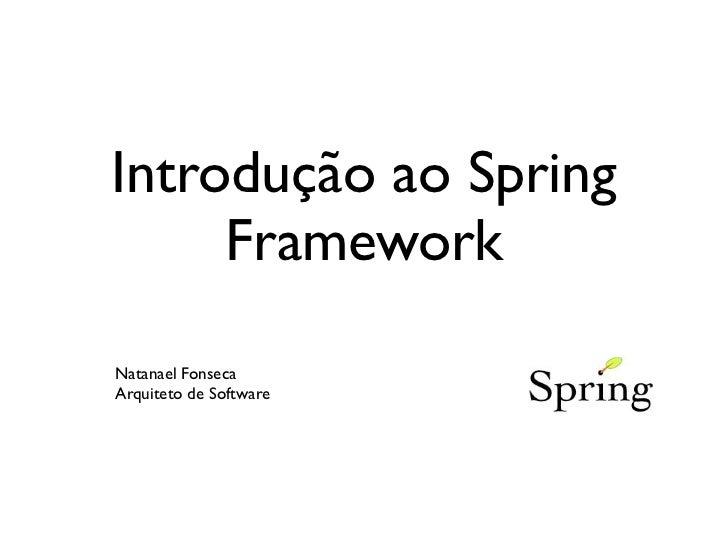 Introdução ao Spring     FrameworkNatanael FonsecaArquiteto de Software