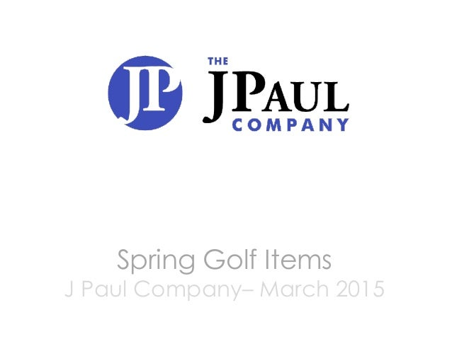 Spring Golf Items J Paul Company– March 2015