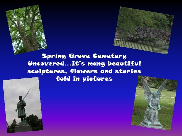 Spring Grove Cemetery Uncovered…It's many beautiful sculptures, flowers and stories told in pictures<br />