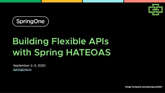 GregLTurnquist.com/springone2020 Building Flexible APIs with Spring HATEOAS September 2–3, 2020 springone.io 1