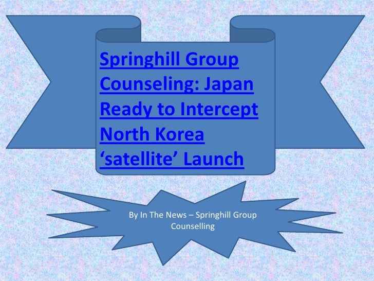 Springhill GroupCounseling: JapanReady to InterceptNorth Korea'satellite' Launch   By In The News – Springhill Group      ...