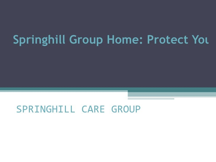 Springhill Group Home: Protect YourSPRINGHILL CARE GROUP