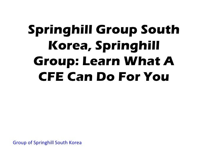 Springhill Group South         Korea, Springhill       Group: Learn What A       CFE Can Do For YouGroup of Springhill Sou...