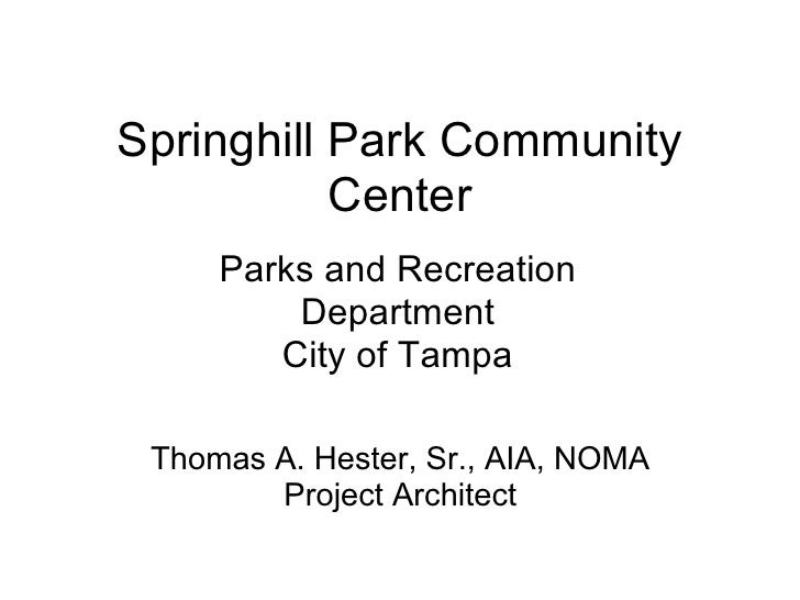 Springhill Park Community            Center      Parks and Recreation          Department         City of Tampa   Thomas A...
