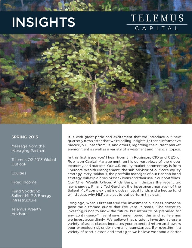 SPRING 2013 Message from the Managing Partner Telemus Q2 2013 Global Outlook Equities Fixed Income Fund Spotlight: Salient...