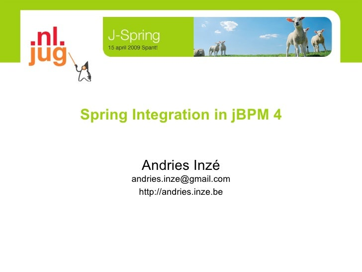 Spring  Integration  in jBPM 4 Andries Inzé [email_address] http://andries.inze.be