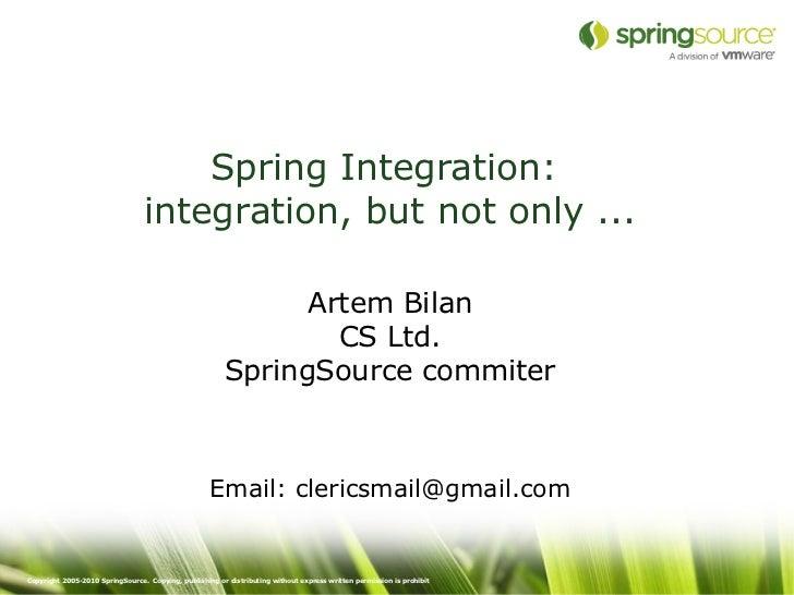 Spring Integration:                                 integration, but not only ...                                         ...